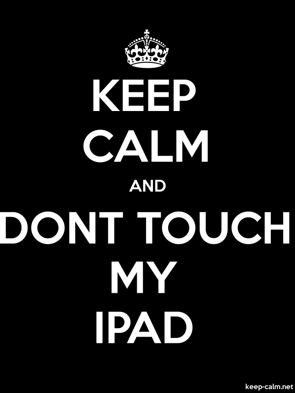 KEEP CALM AND DONT TOUCH MY IPAD - white/black - Default (600x800)