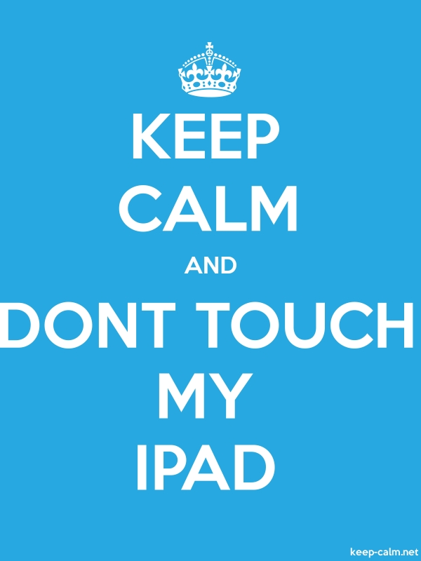 KEEP CALM AND DONT TOUCH MY IPAD - white/blue - Default (600x800)