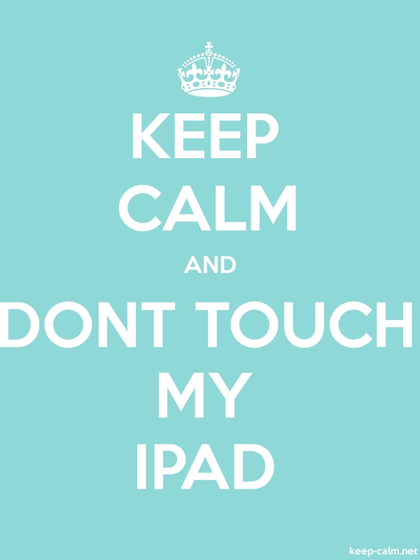 KEEP CALM AND DONT TOUCH MY IPAD - white/lightblue - Default (600x800)