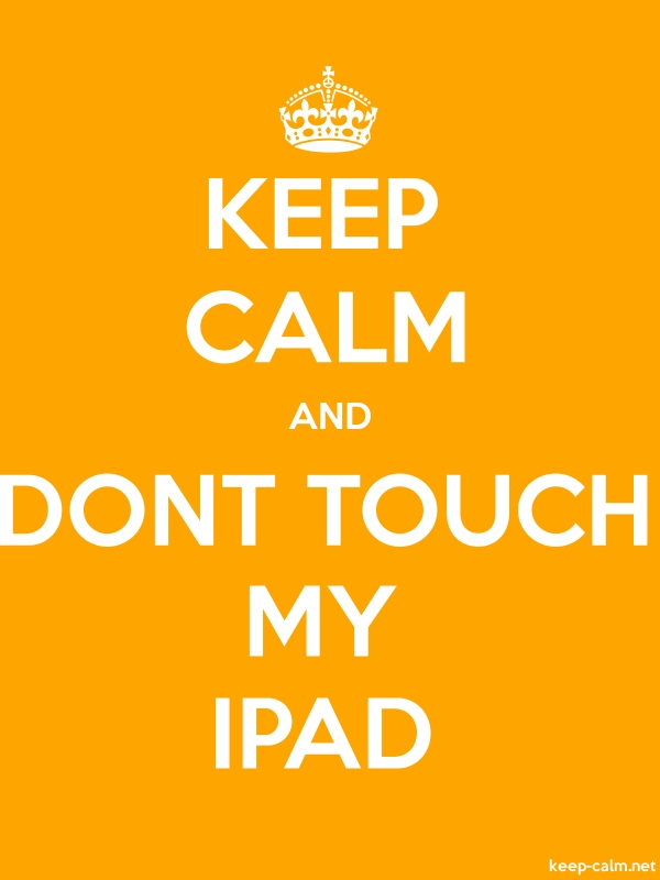 KEEP CALM AND DONT TOUCH MY IPAD - white/orange - Default (600x800)