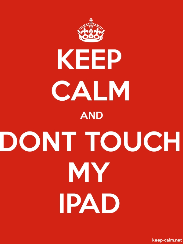 KEEP CALM AND DONT TOUCH MY IPAD - white/red - Default (600x800)