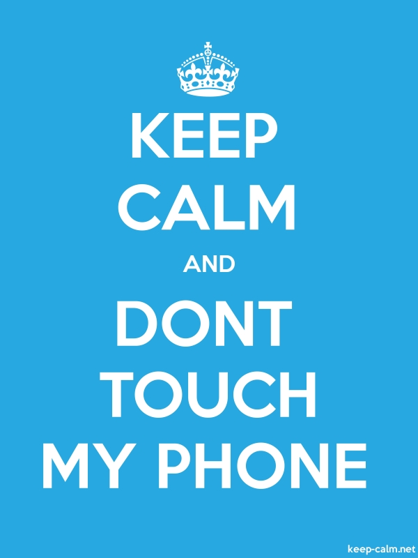 KEEP CALM AND DONT TOUCH MY PHONE - white/blue - Default (600x800)