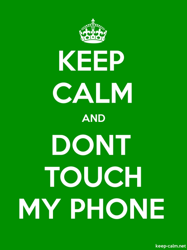 KEEP CALM AND DONT TOUCH MY PHONE - white/green - Default (600x800)