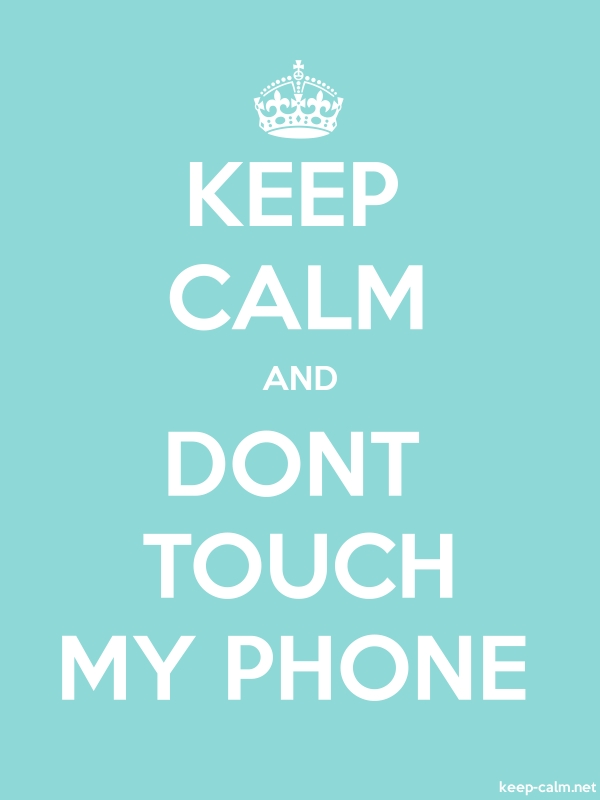 KEEP CALM AND DONT TOUCH MY PHONE - white/lightblue - Default (600x800)