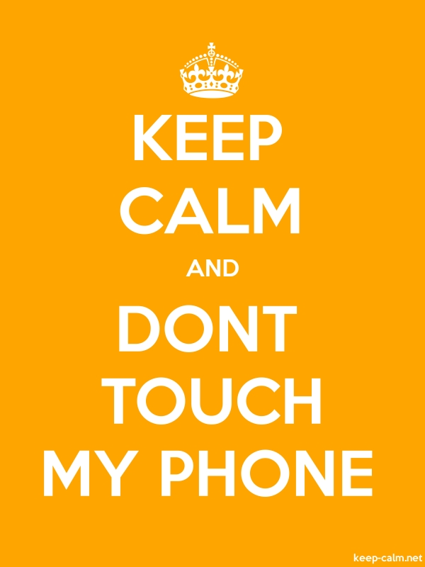KEEP CALM AND DONT TOUCH MY PHONE - white/orange - Default (600x800)