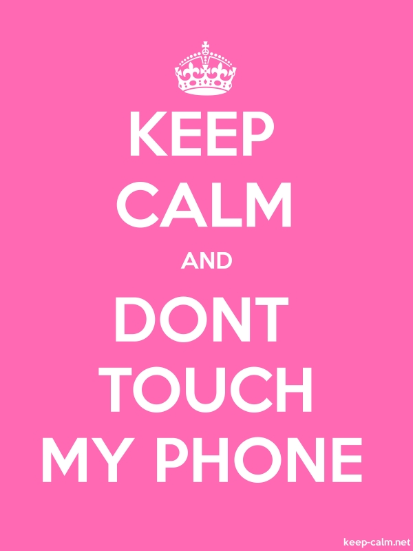 KEEP CALM AND DONT TOUCH MY PHONE - white/pink - Default (600x800)