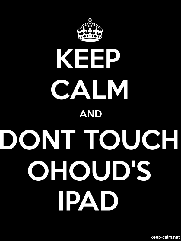 KEEP CALM AND DONT TOUCH OHOUD'S IPAD - white/black - Default (600x800)