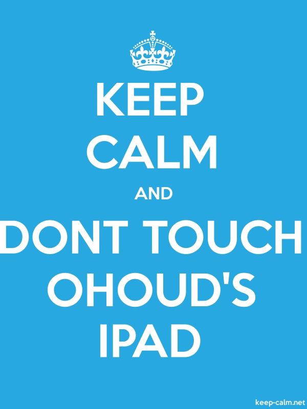 KEEP CALM AND DONT TOUCH OHOUD'S IPAD - white/blue - Default (600x800)