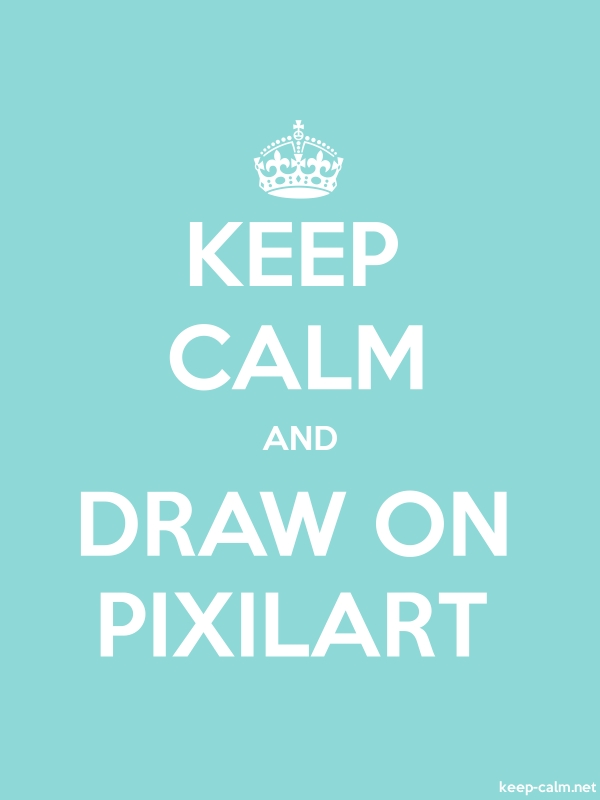 KEEP CALM AND DRAW ON PIXILART - white/lightblue - Default (600x800)