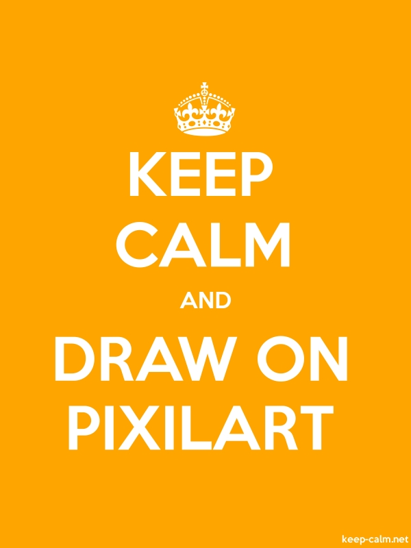 KEEP CALM AND DRAW ON PIXILART - white/orange - Default (600x800)