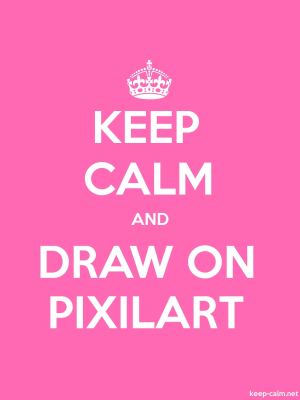 KEEP CALM AND DRAW ON PIXILART - white/pink - Default (600x800)