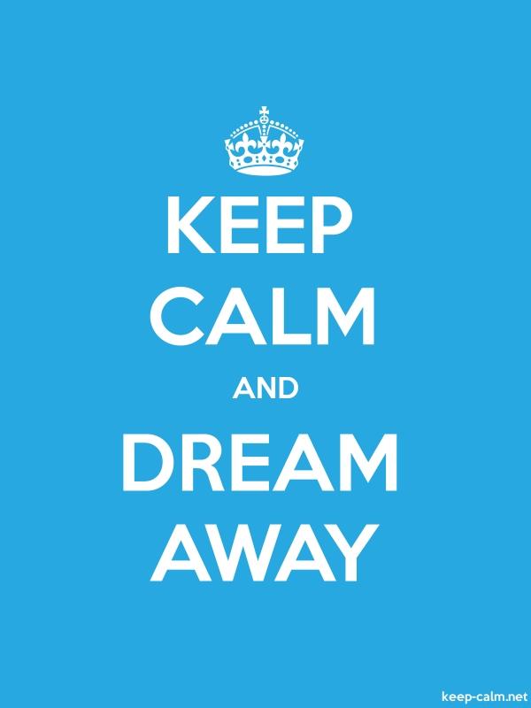 KEEP CALM AND DREAM AWAY - white/blue - Default (600x800)