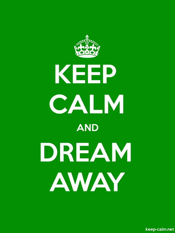 KEEP CALM AND DREAM AWAY - white/green - Default (600x800)