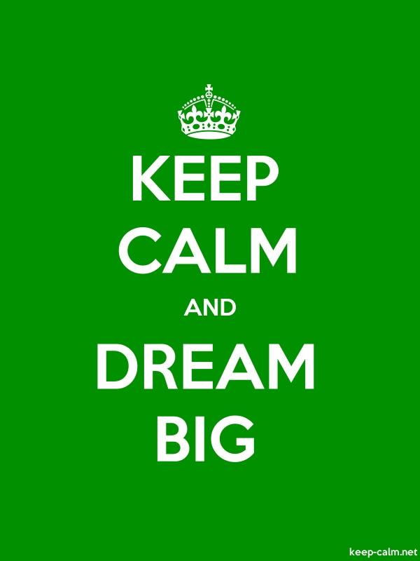 KEEP CALM AND DREAM BIG - white/green - Default (600x800)