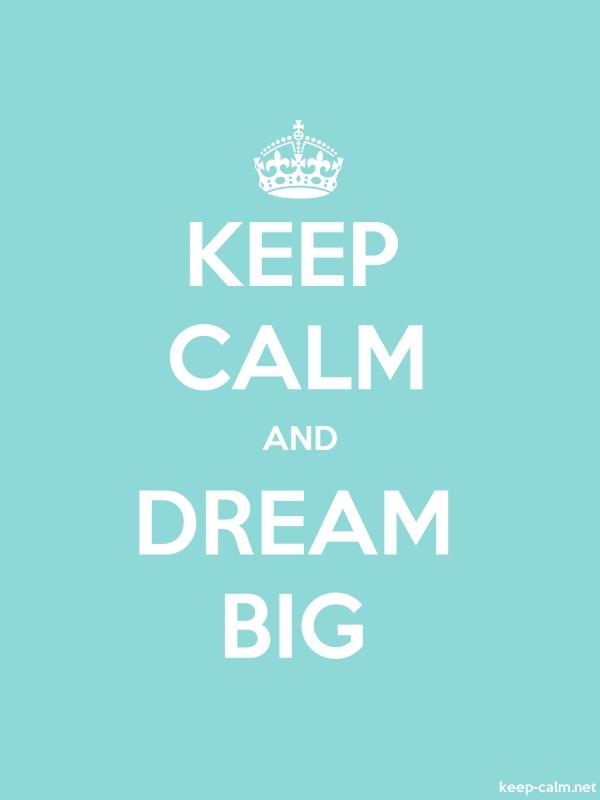 KEEP CALM AND DREAM BIG - white/lightblue - Default (600x800)