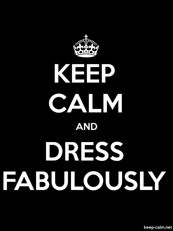 KEEP CALM AND DRESS FABULOUSLY - white/black - Default (600x800)