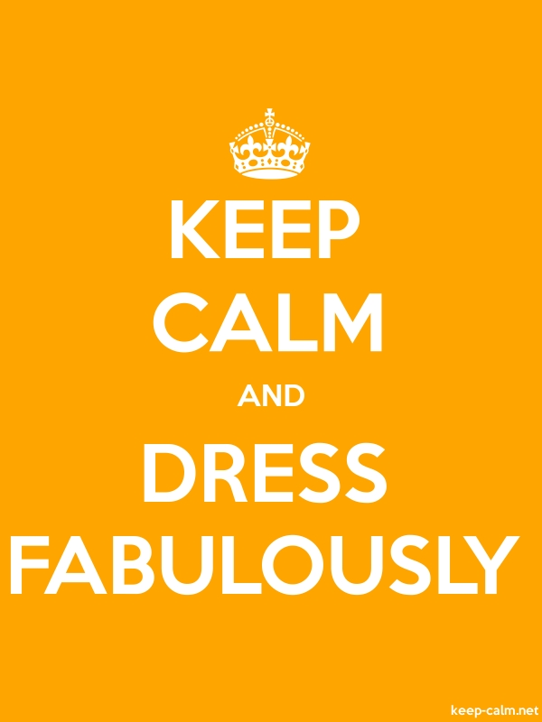 KEEP CALM AND DRESS FABULOUSLY - white/orange - Default (600x800)