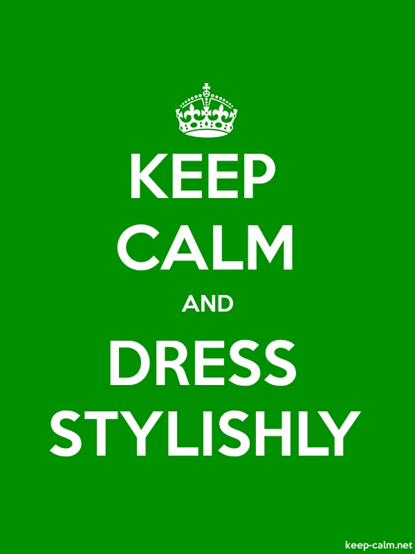 KEEP CALM AND DRESS STYLISHLY - white/green - Default (600x800)