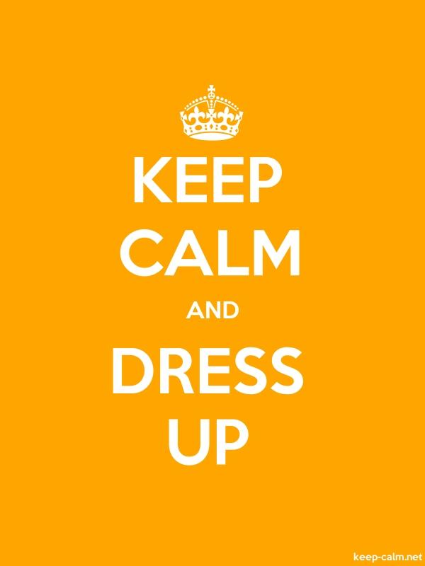 KEEP CALM AND DRESS UP - white/orange - Default (600x800)