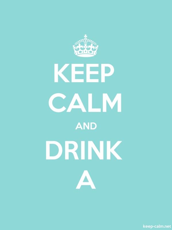 KEEP CALM AND DRINK A - white/lightblue - Default (600x800)
