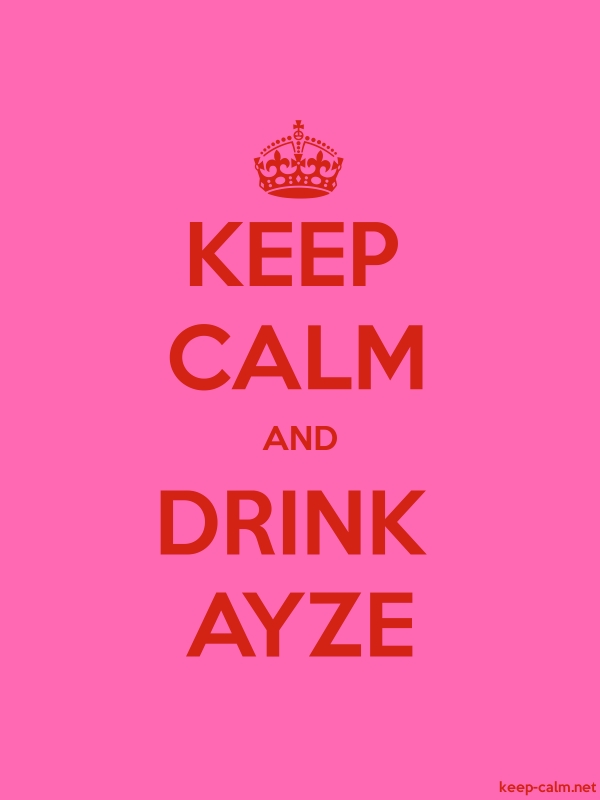 KEEP CALM AND DRINK AYZE - red/pink - Default (600x800)