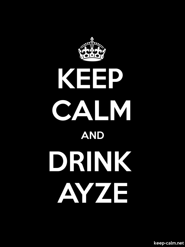 KEEP CALM AND DRINK AYZE - white/black - Default (600x800)