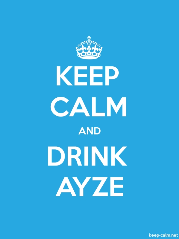 KEEP CALM AND DRINK AYZE - white/blue - Default (600x800)