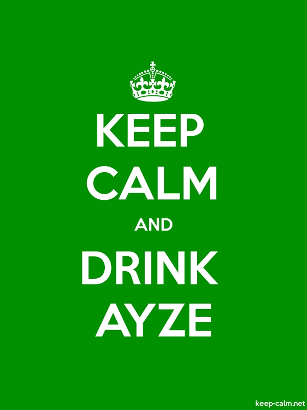 KEEP CALM AND DRINK AYZE - white/green - Default (600x800)