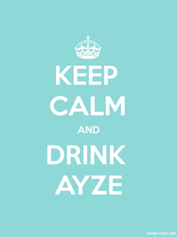 KEEP CALM AND DRINK AYZE - white/lightblue - Default (600x800)
