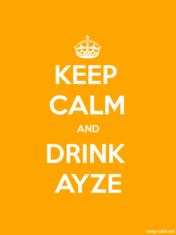 KEEP CALM AND DRINK AYZE - white/orange - Default (600x800)