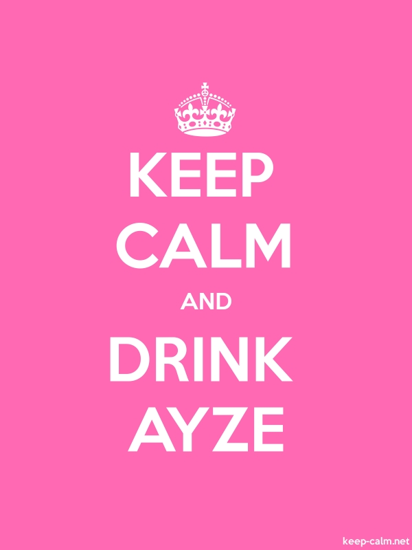 KEEP CALM AND DRINK AYZE - white/pink - Default (600x800)