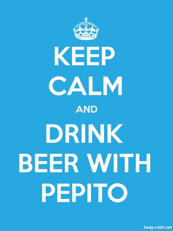 KEEP CALM AND DRINK BEER WITH PEPITO - white/blue - Default (600x800)