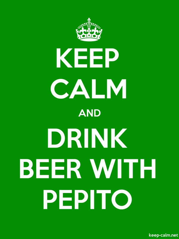 KEEP CALM AND DRINK BEER WITH PEPITO - white/green - Default (600x800)