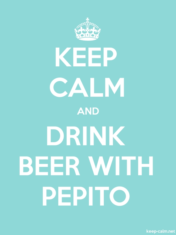 KEEP CALM AND DRINK BEER WITH PEPITO - white/lightblue - Default (600x800)
