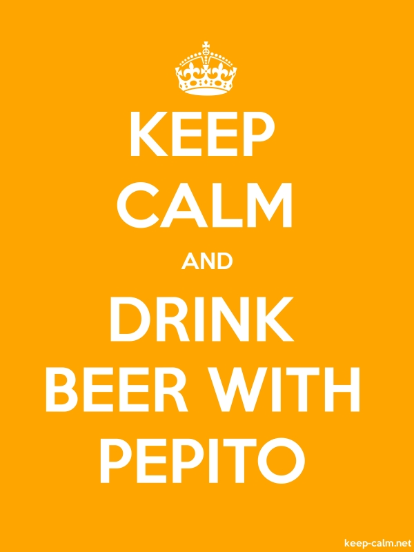 KEEP CALM AND DRINK BEER WITH PEPITO - white/orange - Default (600x800)