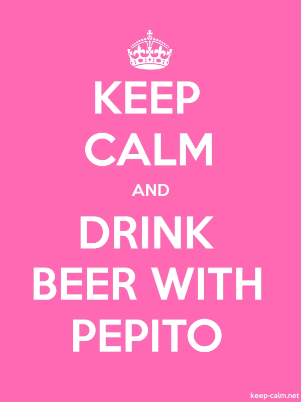 KEEP CALM AND DRINK BEER WITH PEPITO - white/pink - Default (600x800)