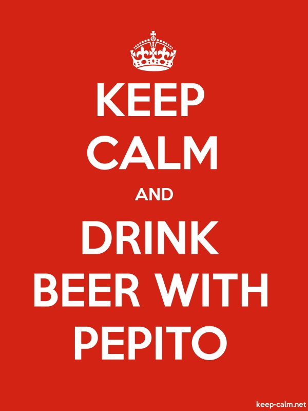 KEEP CALM AND DRINK BEER WITH PEPITO - white/red - Default (600x800)