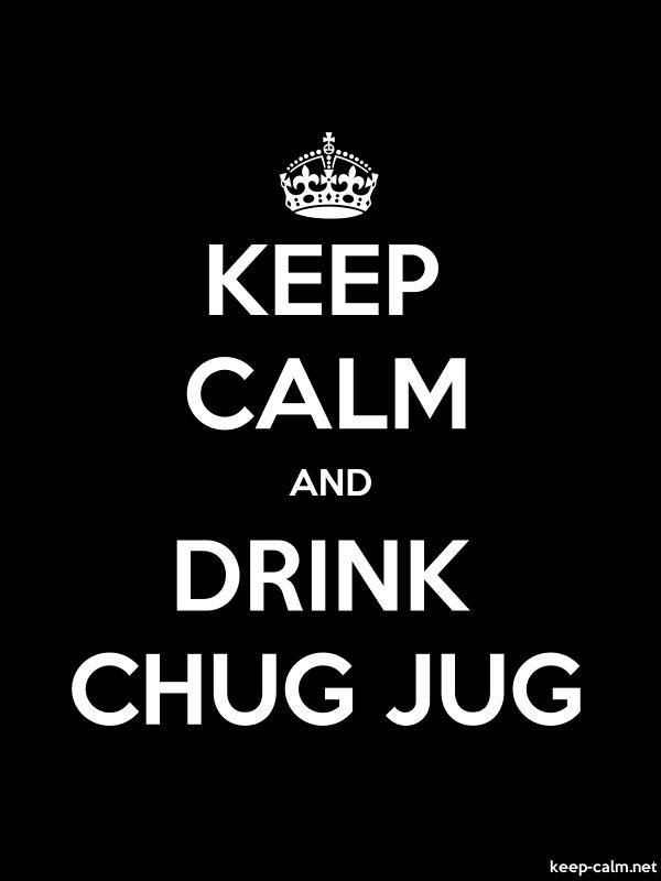 KEEP CALM AND DRINK CHUG JUG - white/black - Default (600x800)