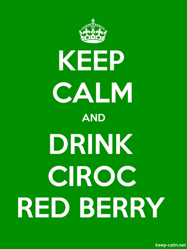 KEEP CALM AND DRINK CIROC RED BERRY - white/green - Default (600x800)