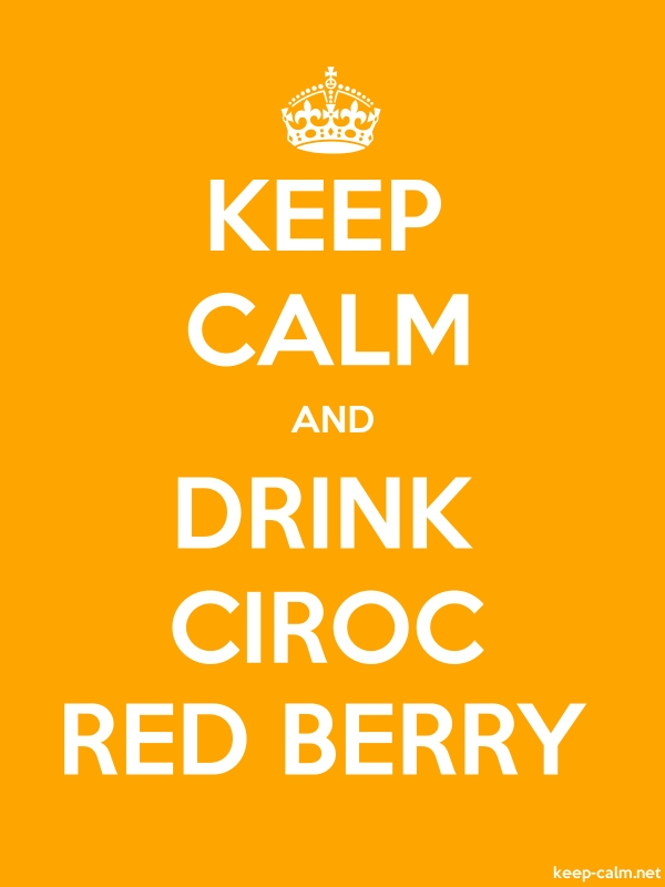 KEEP CALM AND DRINK CIROC RED BERRY - white/orange - Default (600x800)