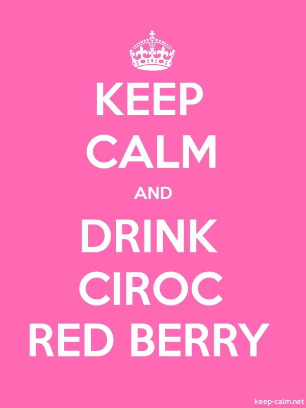 KEEP CALM AND DRINK CIROC RED BERRY - white/pink - Default (600x800)
