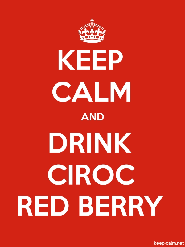 KEEP CALM AND DRINK CIROC RED BERRY - white/red - Default (600x800)