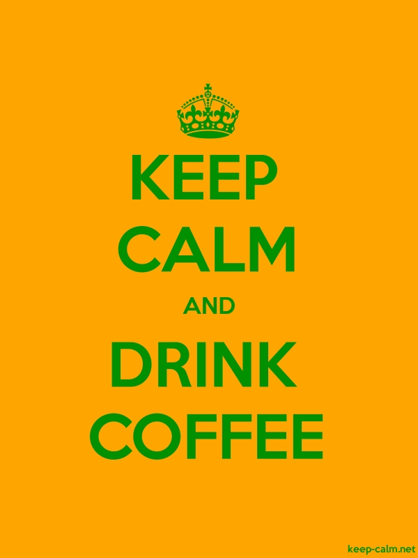 KEEP CALM AND DRINK COFFEE - green/orange - Default (600x800)