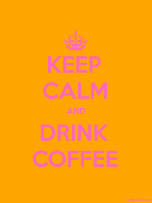 KEEP CALM AND DRINK COFFEE - pink/orange - Default (600x800)
