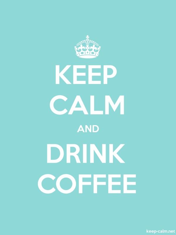 KEEP CALM AND DRINK COFFEE - white/lightblue - Default (600x800)