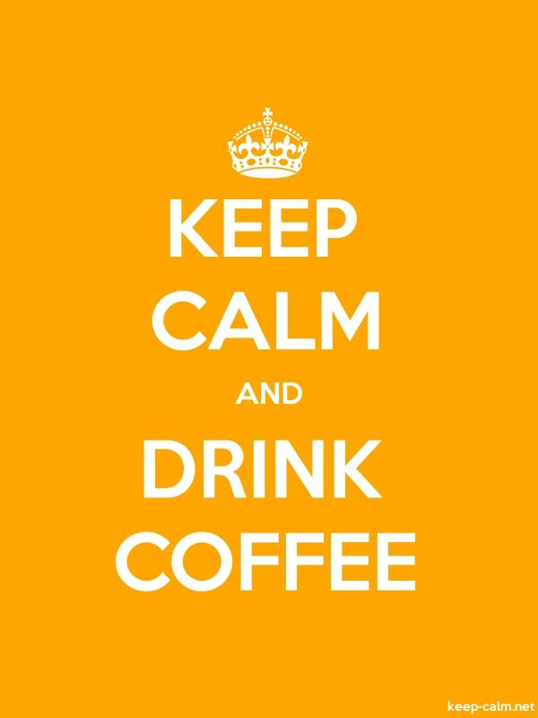 KEEP CALM AND DRINK COFFEE - white/orange - Default (600x800)