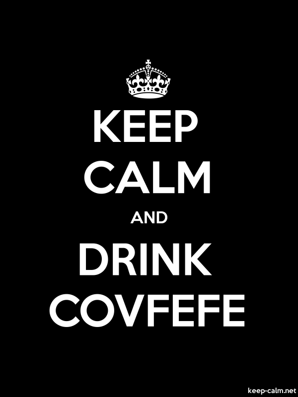 KEEP CALM AND DRINK COVFEFE - white/black - Default (600x800)