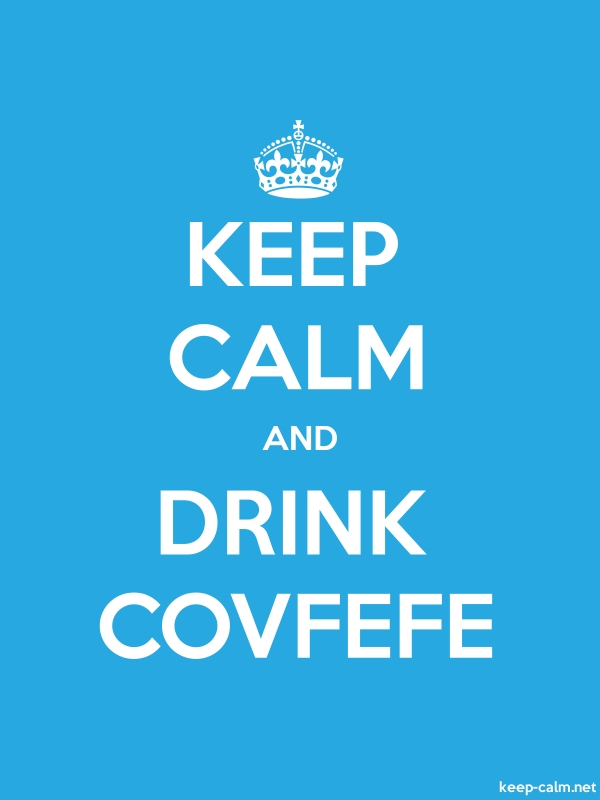 KEEP CALM AND DRINK COVFEFE - white/blue - Default (600x800)