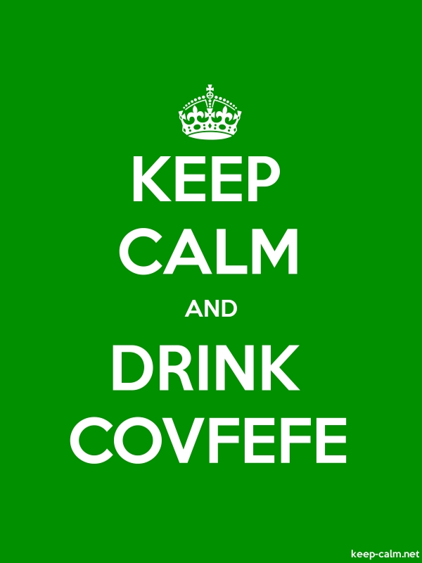 KEEP CALM AND DRINK COVFEFE - white/green - Default (600x800)