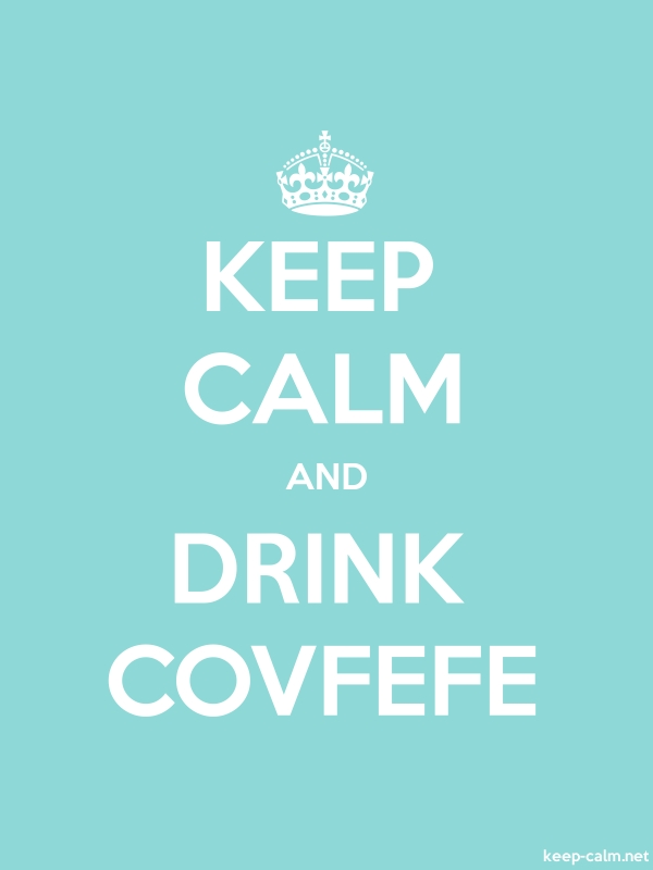 KEEP CALM AND DRINK COVFEFE - white/lightblue - Default (600x800)